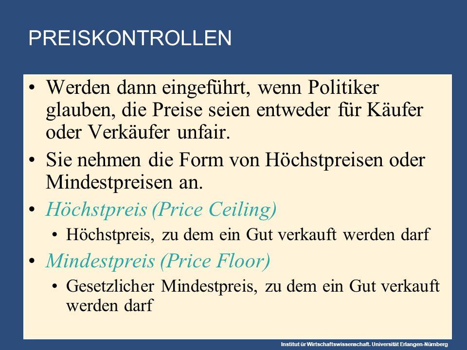 Institut ür Wirtschaftswissenschaft. Universität Erlangen-Nürnberg PREISKONTROLLEN Werden dann eingeführt, wenn Politiker glauben, die Preise seien en