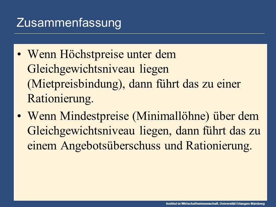 Institut ür Wirtschaftswissenschaft. Universität Erlangen-Nürnberg Zusammenfassung Wenn Höchstpreise unter dem Gleichgewichtsniveau liegen (Mietpreisb