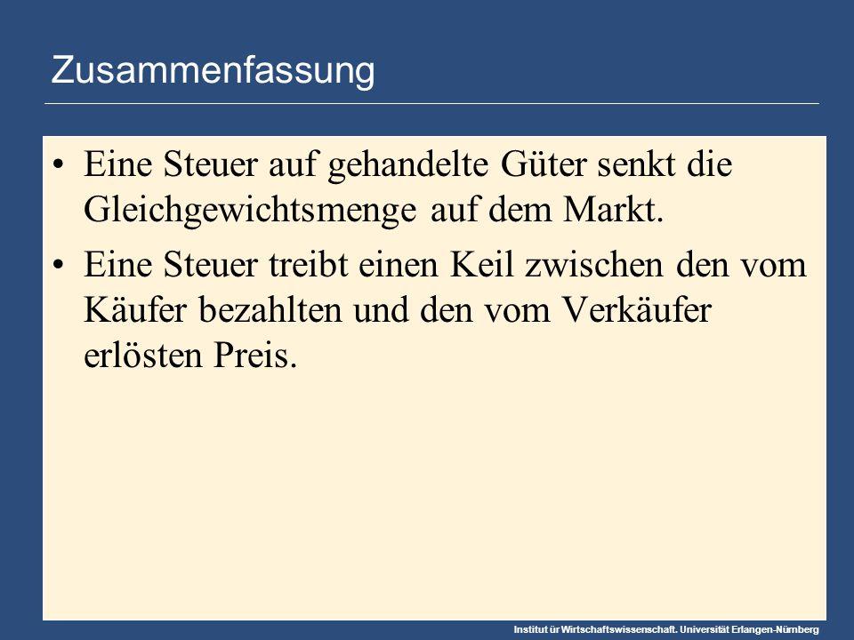 Institut ür Wirtschaftswissenschaft. Universität Erlangen-Nürnberg Zusammenfassung Eine Steuer auf gehandelte Güter senkt die Gleichgewichtsmenge auf