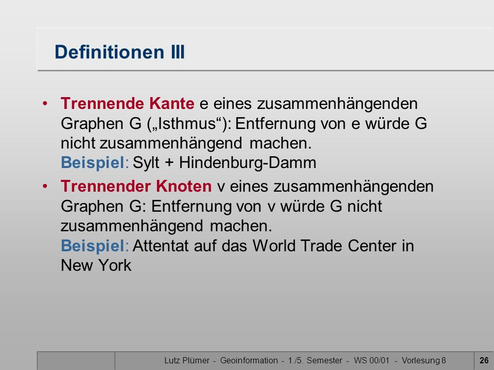 Lutz Plümer - Geoinformation - 1./5. Semester - WS 00/01 - Vorlesung 826 Definitionen III Trennende Kante e eines zusammenhängenden Graphen G (Isthmus