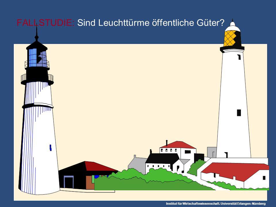 Institut für Wirtschaftswissenschaft. Universität Erlangen-Nürnberg FALLSTUDIE: Sind Leuchttürme öffentliche Güter?