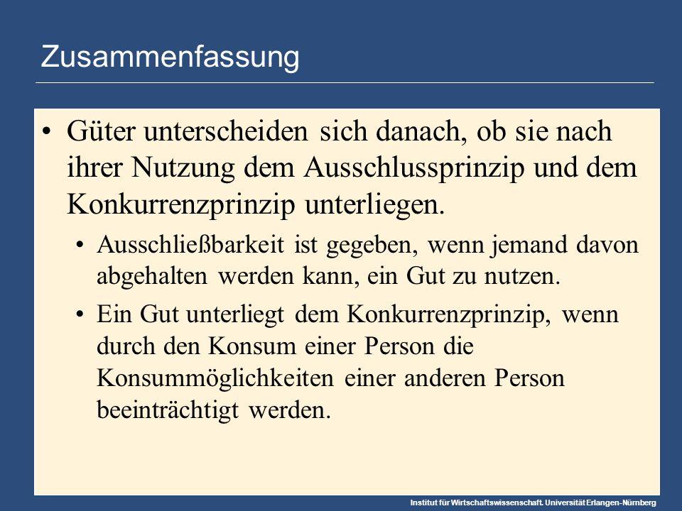 Institut für Wirtschaftswissenschaft. Universität Erlangen-Nürnberg Zusammenfassung Güter unterscheiden sich danach, ob sie nach ihrer Nutzung dem Aus