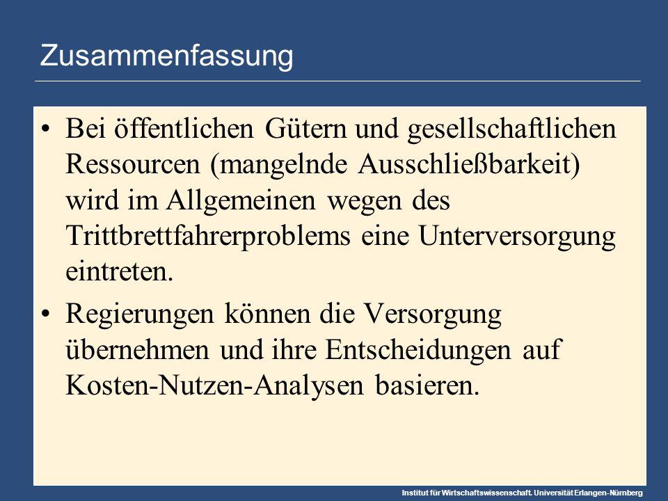 Institut für Wirtschaftswissenschaft. Universität Erlangen-Nürnberg Zusammenfassung Bei öffentlichen Gütern und gesellschaftlichen Ressourcen (mangeln