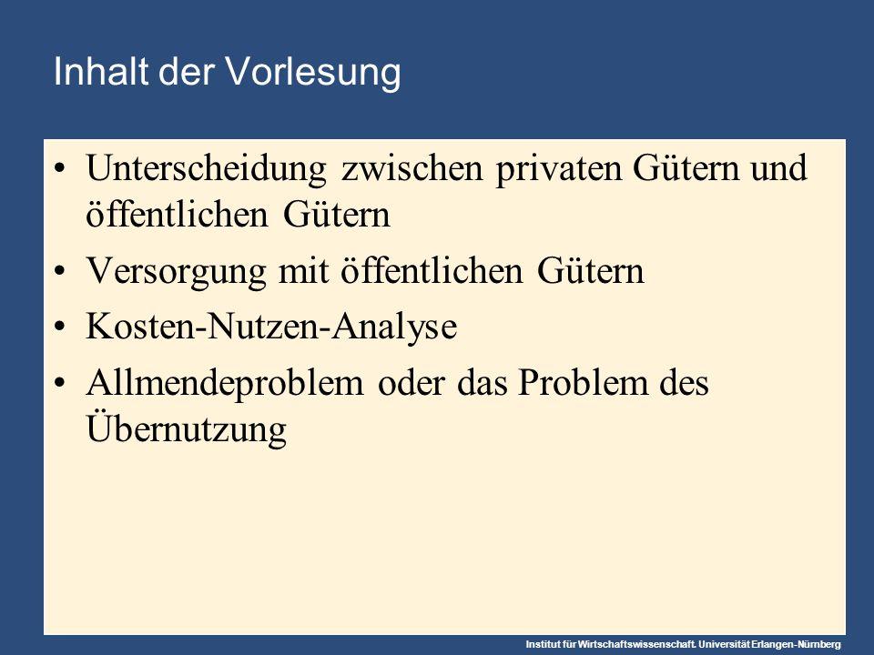 Institut für Wirtschaftswissenschaft. Universität Erlangen-Nürnberg Unterscheidung zwischen privaten Gütern und öffentlichen Gütern Versorgung mit öff