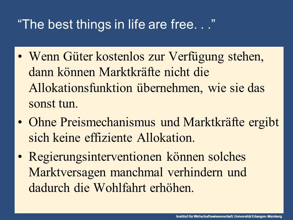 Institut für Wirtschaftswissenschaft. Universität Erlangen-Nürnberg The best things in life are free... Wenn Güter kostenlos zur Verfügung stehen, dan