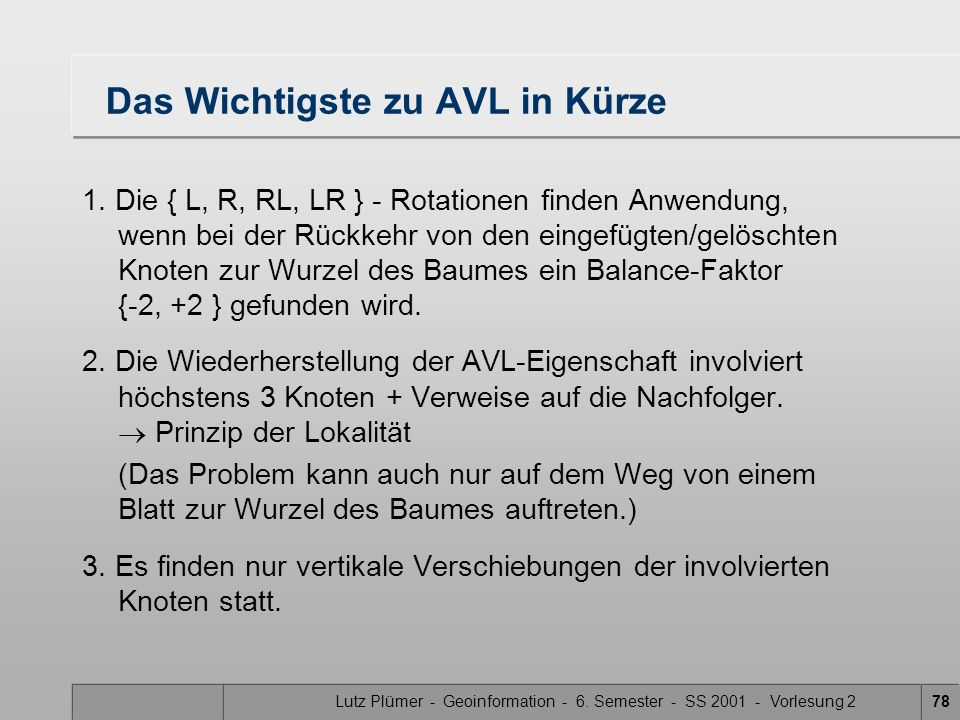 Lutz Plümer - Geoinformation - 6. Semester - SS 2001 - Vorlesung 278 Das Wichtigste zu AVL in Kürze 1. Die { L, R, RL, LR } - Rotationen finden Anwend