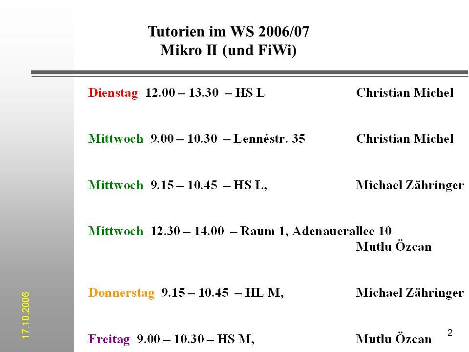 2 Tutorien im WS 2006/07 Mikro II (und FiWi) 17.10.2006