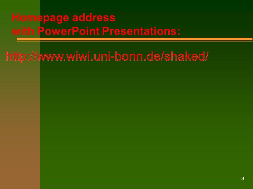 3 http://www.wiwi.uni-bonn.de/shaked / Homepage address with PowerPoint Presentations: http://www.wiwi.uni-bonn.de/shaked /