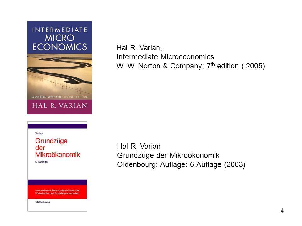 4 Hal R. Varian, Intermediate Microeconomics W. W. Norton & Company; 7 th edition ( 2005) Hal R. Varian Grundzüge der Mikroökonomik Oldenbourg; Auflag