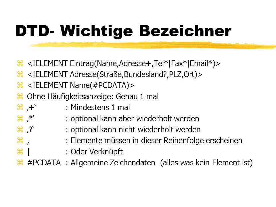 DTD- Wichtige Bezeichner z zOhne Häufigkeitsanzeige: Genau 1 mal z+ : Mindestens 1 mal z*: optional kann aber wiederholt werden z? : optional kann nic