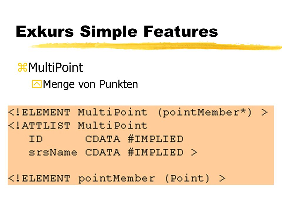 Exkurs Simple Features zMultiPoint yMenge von Punkten