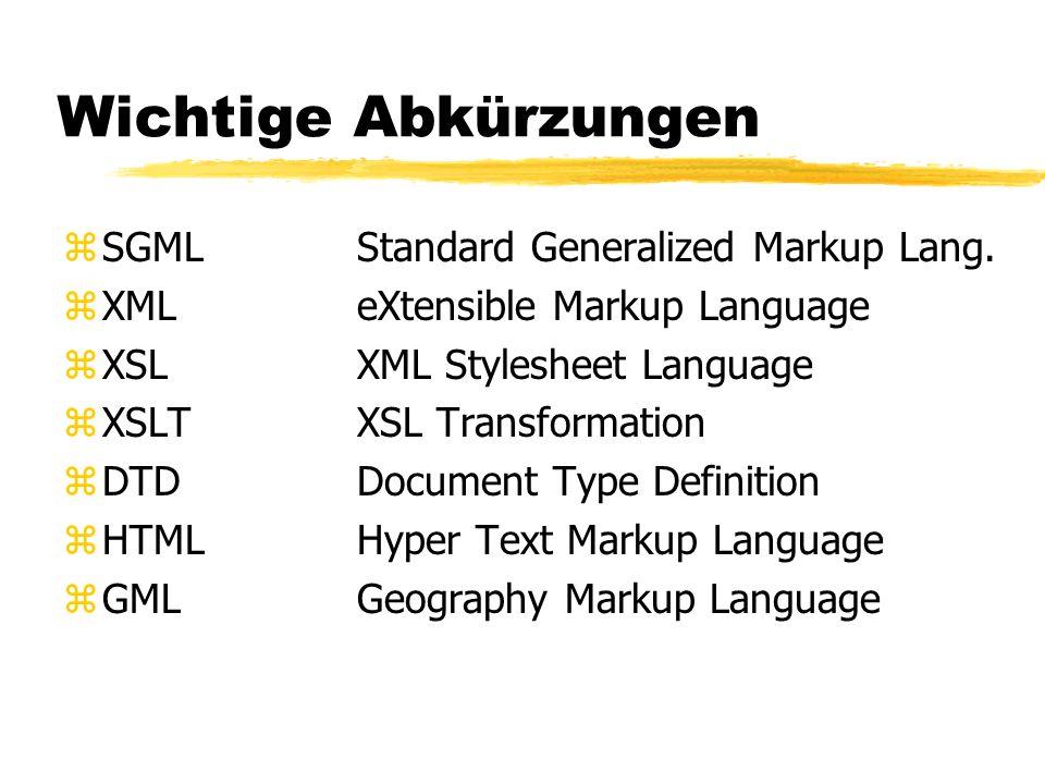 Wichtige Abkürzungen zSGMLStandard Generalized Markup Lang. zXMLeXtensible Markup Language zXSLXML Stylesheet Language zXSLTXSL Transformation zDTDDoc