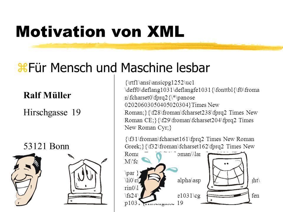 Motivation von XML zEinfache Struktur zEinfache und strikte Syntax zStrikte Trennung von Inhalt und Aussehen zExtensible An Bedürfnisse anpassbar zGrammatik eines Dokumentes über eine DTD festlegbar