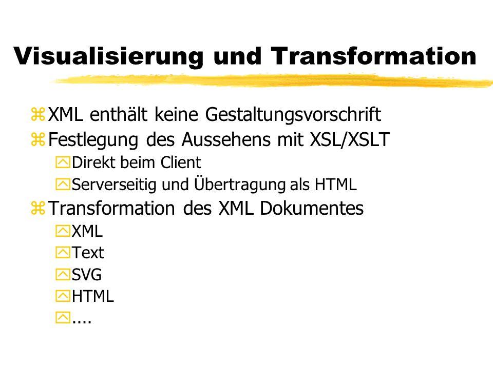 Visualisierung und Transformation zXML enthält keine Gestaltungsvorschrift zFestlegung des Aussehens mit XSL/XSLT yDirekt beim Client yServerseitig un