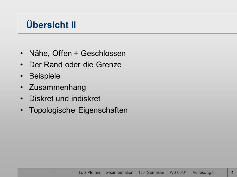 Lutz Plümer - Geoinformation - 1./5. Semester - WS 00/01 - Vorlesung 43 Übersicht I Räume I Räume II Topologische Räume Topologische Invarianten (Beis