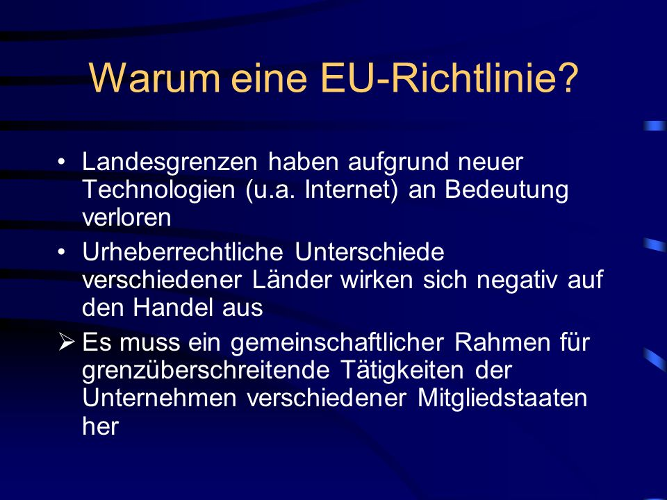 Warum eine EU-Richtlinie.Landesgrenzen haben aufgrund neuer Technologien (u.a.