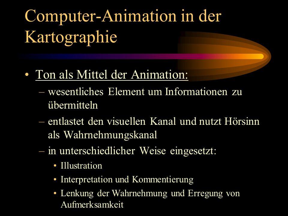 Computer-Animation in der Kartographie Ton als Mittel der Animation: –wesentliches Element um Informationen zu übermitteln –entlastet den visuellen Ka