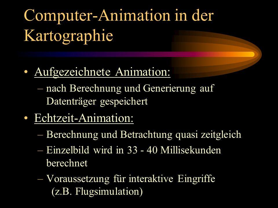 Computer-Animation in der Kartographie Aufgezeichnete Animation: –nach Berechnung und Generierung auf Datenträger gespeichert Echtzeit-Animation: –Ber