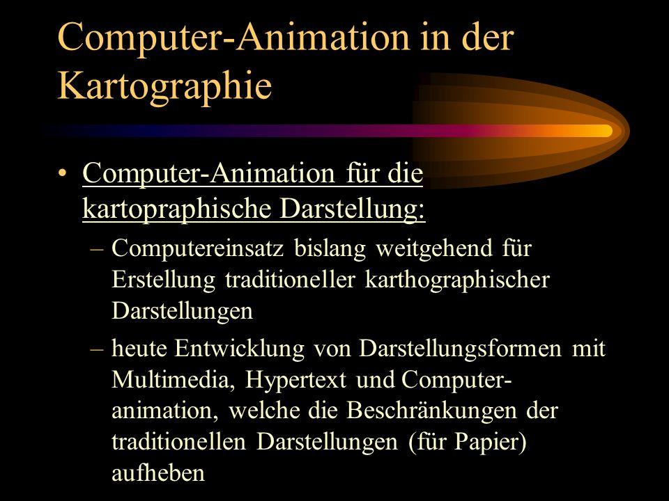 Computer-Animation in der Kartographie Computer-Animation für die kartopraphische Darstellung: –Computereinsatz bislang weitgehend für Erstellung trad