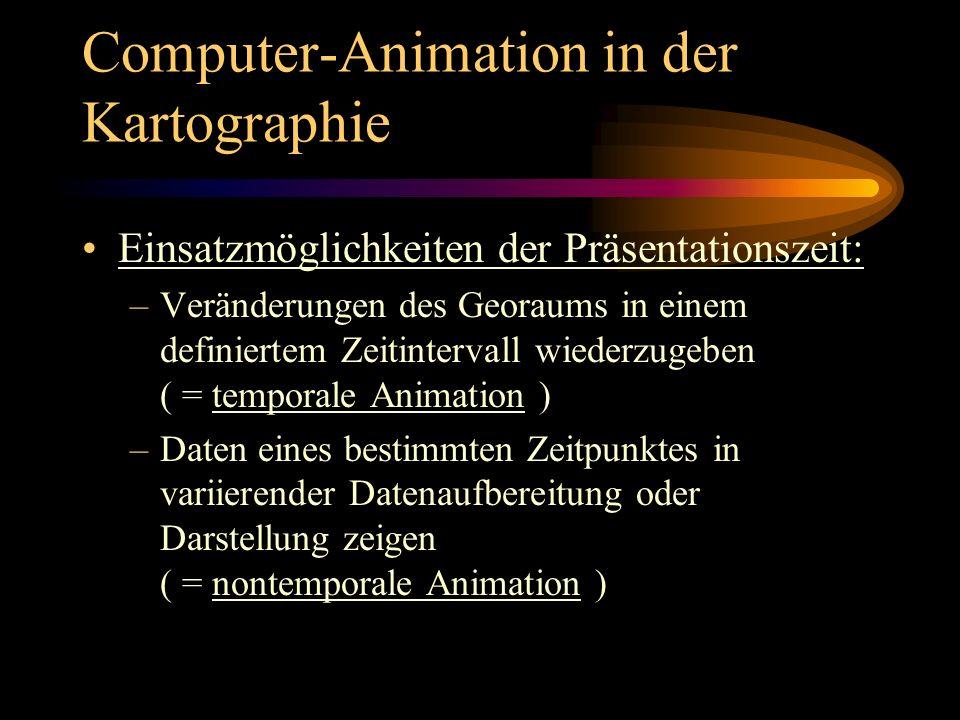 Computer-Animation in der Kartographie Temporale Animation ermöglicht: –dynamische Darstellung Räumlicher Prozesse, also die unmittelbare Wiedergabe dieser Prozesse Nontemporale Animation ermöglicht: –variable Visualisierung räumlicher Daten, also eine vielseitige und umfassende Repräsentation dieser Daten