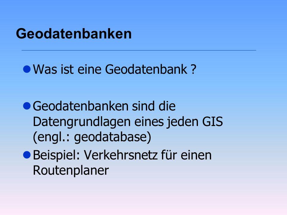 Geodatenbanken lWas ist eine Geodatenbank ? lGeodatenbanken sind die Datengrundlagen eines jeden GIS (engl.: geodatabase) lBeispiel: Verkehrsnetz für