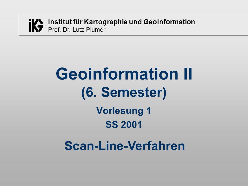 Institut für Kartographie und Geoinformation Prof. Dr. Lutz Plümer Scan-Line-Verfahren Geoinformation II (6. Semester) Vorlesung 1 SS 2001