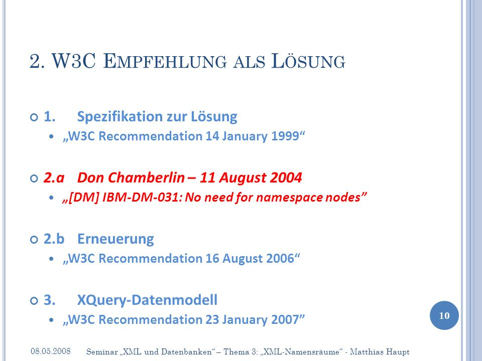 1. Spezifikation zur Lösung W3C Recommendation 14 January 1999 2.aDon Chamberlin – 11 August 2004 [DM] IBM-DM-031: No need for namespace nodes 2.b Ern