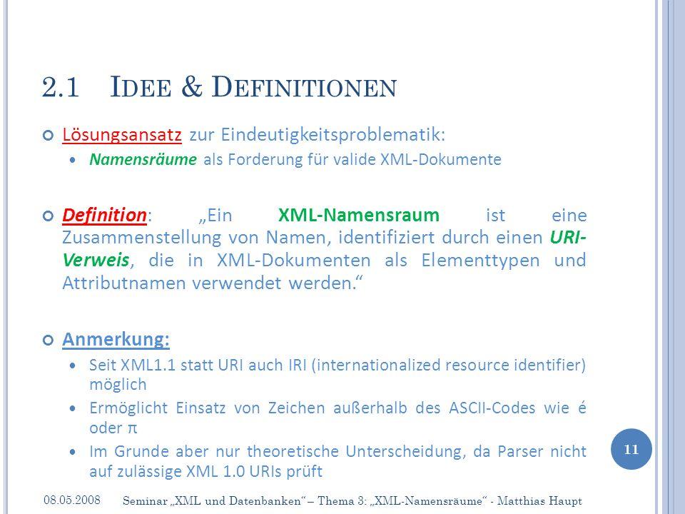 Lösungsansatz zur Eindeutigkeitsproblematik: Namensräume als Forderung für valide XML-Dokumente Definition: Ein XML-Namensraum ist eine Zusammenstellung von Namen, identifiziert durch einen URI- Verweis, die in XML-Dokumenten als Elementtypen und Attributnamen verwendet werden.