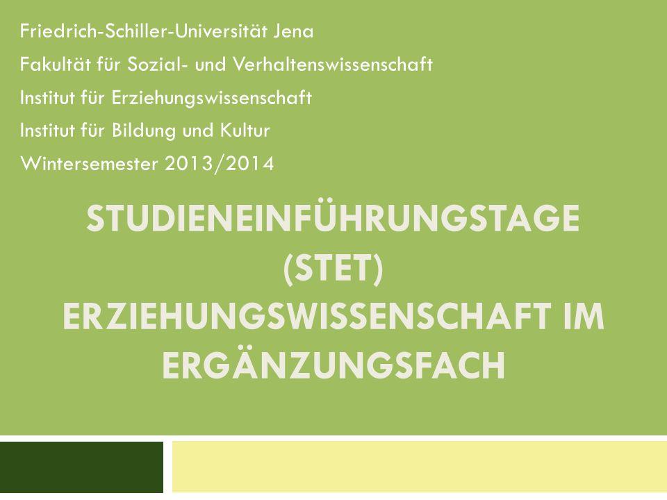 STUDIENEINFÜHRUNGSTAGE (STET) ERZIEHUNGSWISSENSCHAFT IM ERGÄNZUNGSFACH Friedrich-Schiller-Universität Jena Fakultät für Sozial- und Verhaltenswissensc