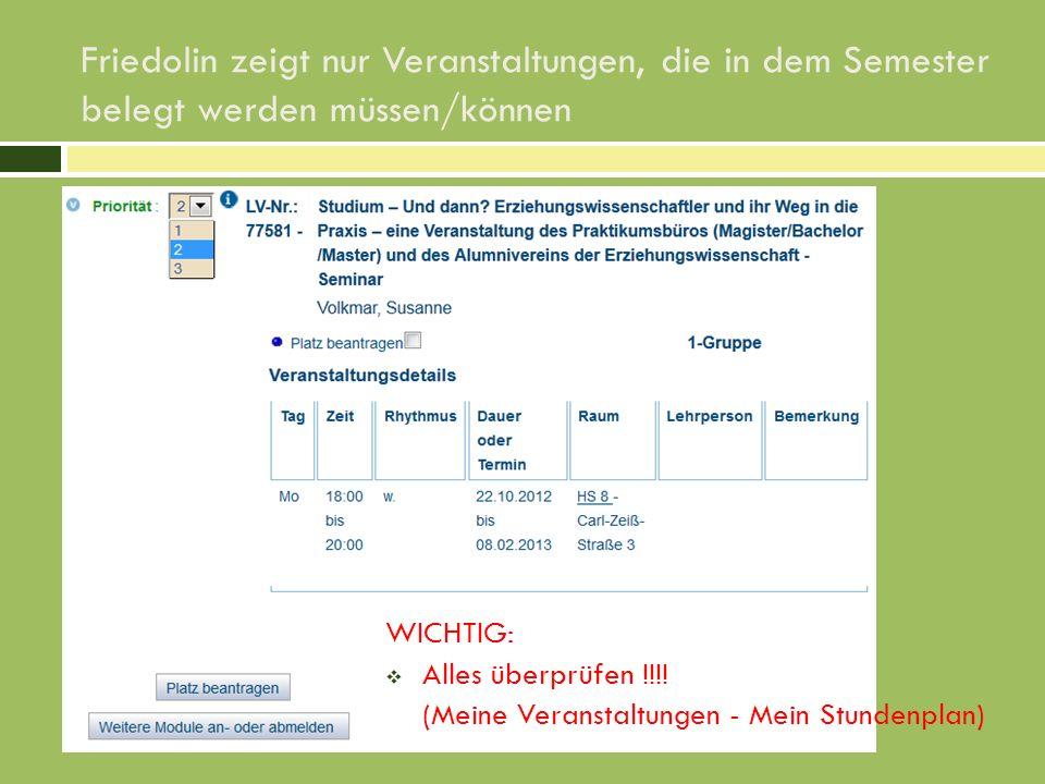 Friedolin zeigt nur Veranstaltungen, die in dem Semester belegt werden müssen/können WICHTIG: Alles überprüfen !!!! (Meine Veranstaltungen - Mein Stun