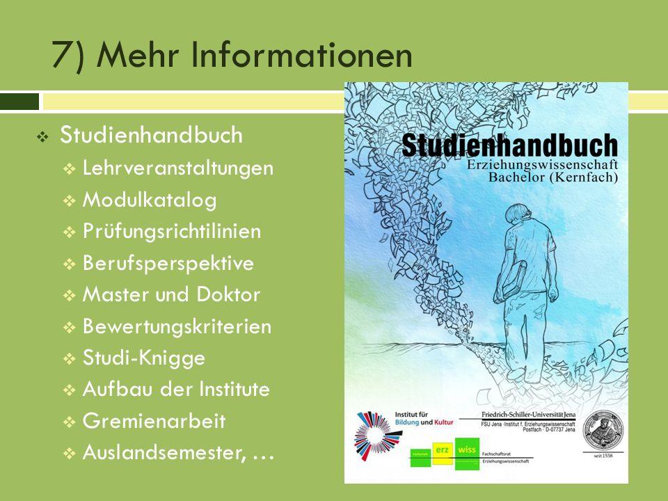 7) Mehr Informationen Studienhandbuch Lehrveranstaltungen Modulkatalog Prüfungsrichtilinien Berufsperspektive Master und Doktor Bewertungskriterien St