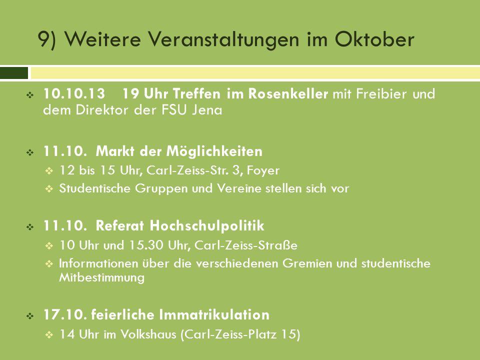 9) Weitere Veranstaltungen im Oktober 10.10.1319 Uhr Treffen im Rosenkeller mit Freibier und dem Direktor der FSU Jena 11.10. Markt der Möglichkeiten