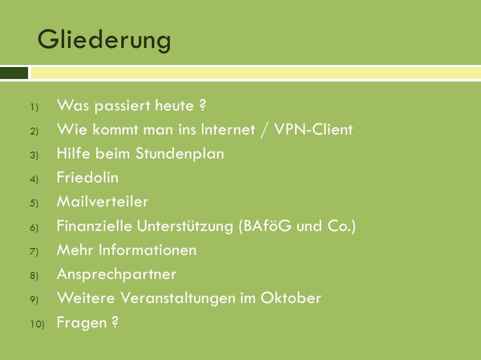Gliederung 1) Was passiert heute ? 2) Wie kommt man ins Internet / VPN-Client 3) Hilfe beim Stundenplan 4) Friedolin 5) Mailverteiler 6) Finanzielle U