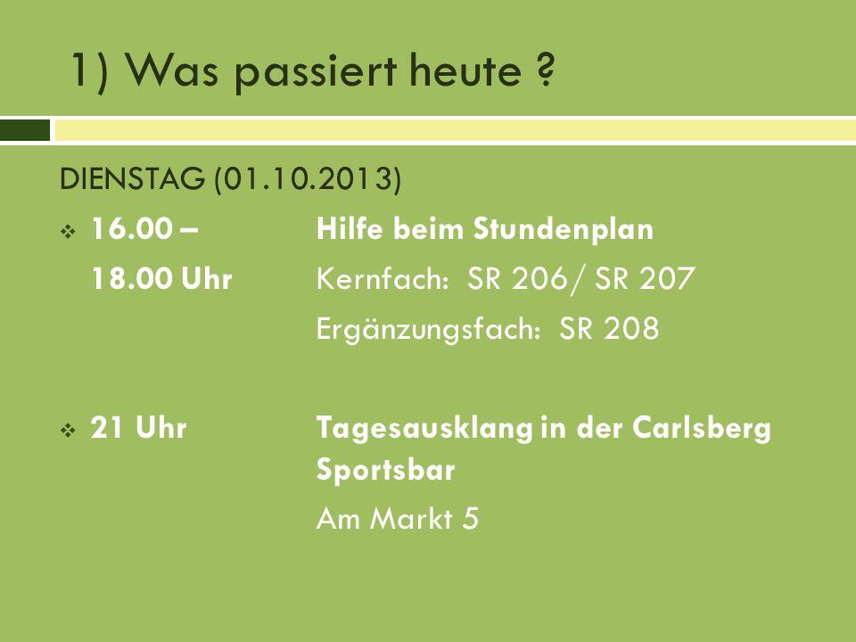 1) Was passiert heute ? DIENSTAG (01.10.2013) 16.00 –Hilfe beim Stundenplan 18.00 UhrKernfach: SR 206/ SR 207 Ergänzungsfach: SR 208 21 UhrTagesauskla