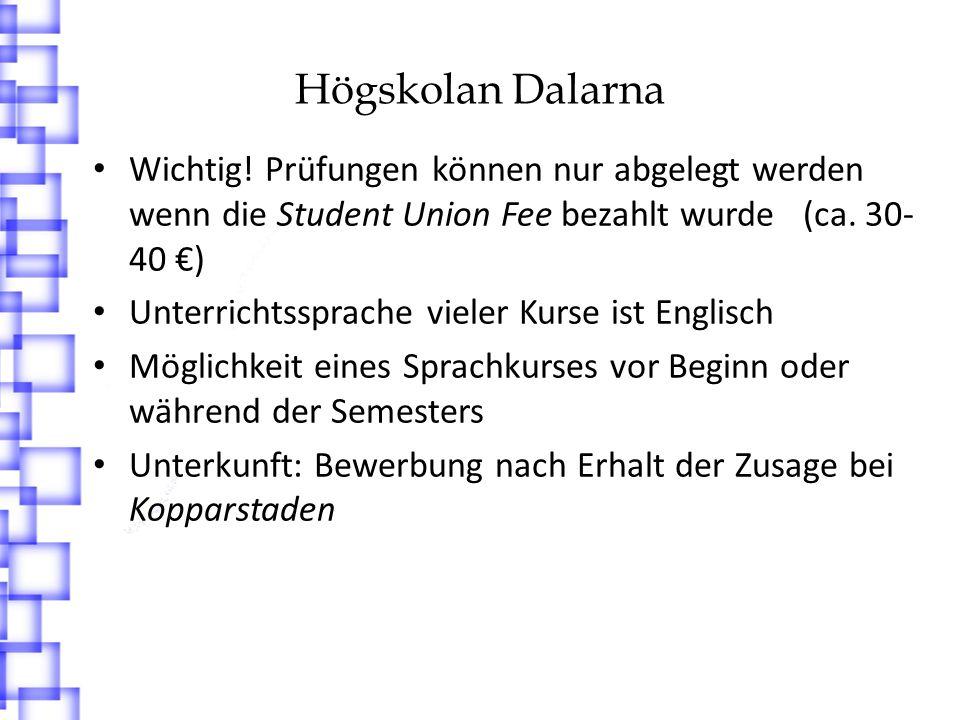 Högskolan Dalarna Wichtig! Prüfungen können nur abgelegt werden wenn die Student Union Fee bezahlt wurde (ca. 30- 40 ) Unterrichtssprache vieler Kurse