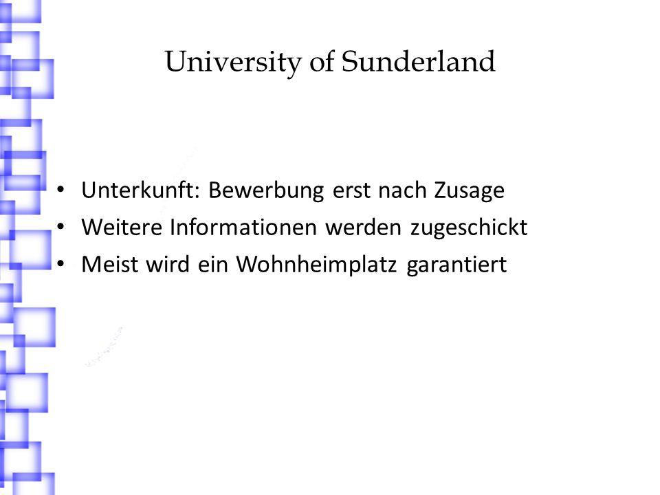 University of Sunderland Unterkunft: Bewerbung erst nach Zusage Weitere Informationen werden zugeschickt Meist wird ein Wohnheimplatz garantiert