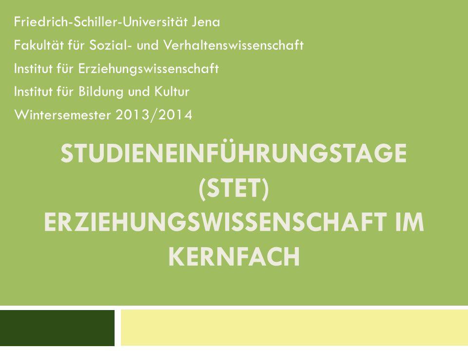 STUDIENEINFÜHRUNGSTAGE (STET) ERZIEHUNGSWISSENSCHAFT IM KERNFACH Friedrich-Schiller-Universität Jena Fakultät für Sozial- und Verhaltenswissenschaft I