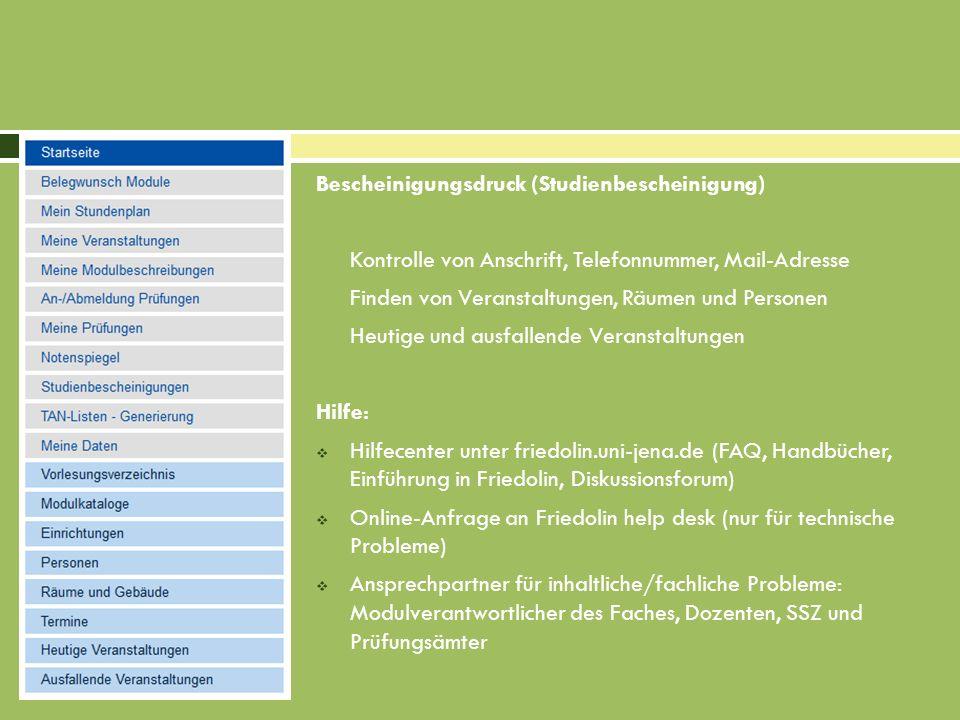 Bescheinigungsdruck (Studienbescheinigung) Kontrolle von Anschrift, Telefonnummer, Mail-Adresse Finden von Veranstaltungen, Räumen und Personen Heutig