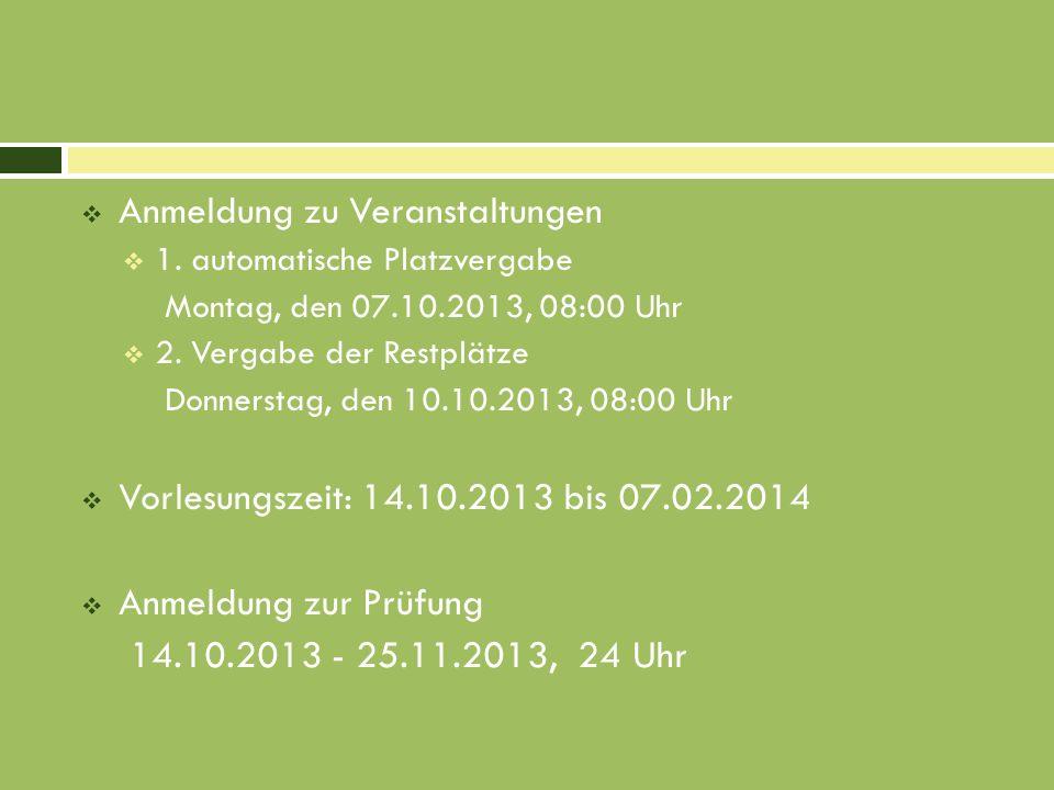 Anmeldung zu Veranstaltungen 1. automatische Platzvergabe Montag, den 07.10.2013, 08:00 Uhr 2. Vergabe der Restplätze Donnerstag, den 10.10.2013, 08:0