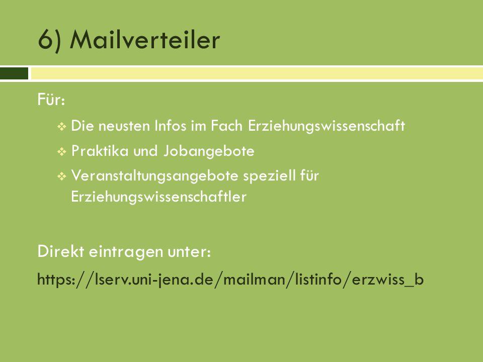 6) Mailverteiler Für: Die neusten Infos im Fach Erziehungswissenschaft Praktika und Jobangebote Veranstaltungsangebote speziell für Erziehungswissenschaftler Direkt eintragen unter: https://lserv.uni-jena.de/mailman/listinfo/erzwiss_b