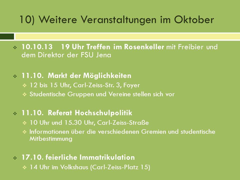 10) Weitere Veranstaltungen im Oktober 10.10.1319 Uhr Treffen im Rosenkeller mit Freibier und dem Direktor der FSU Jena 11.10. Markt der Möglichkeiten