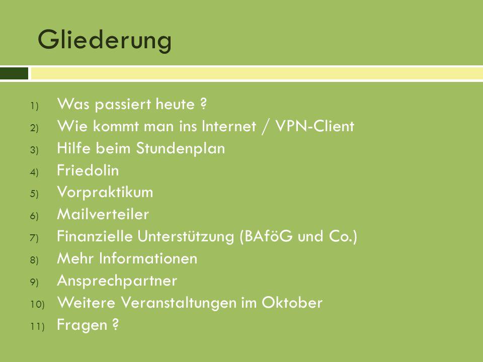 Gliederung 1) Was passiert heute ? 2) Wie kommt man ins Internet / VPN-Client 3) Hilfe beim Stundenplan 4) Friedolin 5) Vorpraktikum 6) Mailverteiler