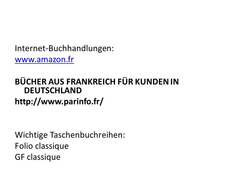 Internet-Buchhandlungen: www.amazon.fr BÜCHER AUS FRANKREICH FÜR KUNDEN IN DEUTSCHLAND http://www.parinfo.fr/ Wichtige Taschenbuchreihen: Folio classi