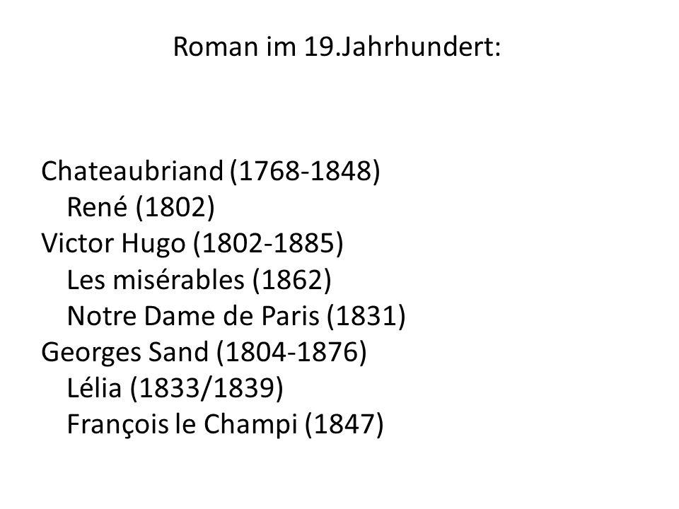 Roman im 19.Jahrhundert: Chateaubriand (1768-1848) René (1802) Victor Hugo (1802-1885) Les misérables (1862) Notre Dame de Paris (1831) Georges Sand (
