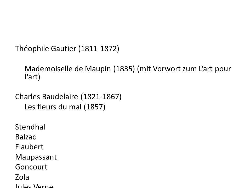 Théophile Gautier (1811-1872) Mademoiselle de Maupin (1835) (mit Vorwort zum Lart pour lart) Charles Baudelaire (1821-1867) Les fleurs du mal (1857) S