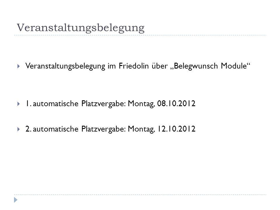 Veranstaltungsbelegung Veranstaltungsbelegung im Friedolin über Belegwunsch Module 1. automatische Platzvergabe: Montag, 08.10.2012 2. automatische Pl
