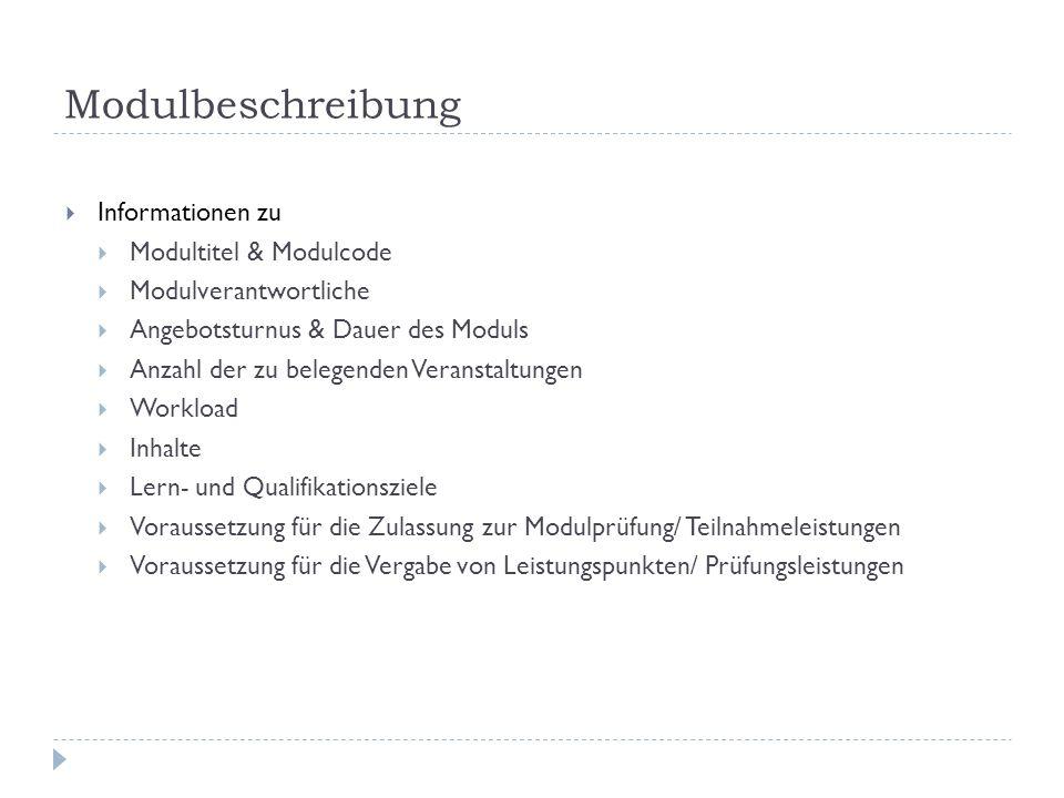 Modulbeschreibung Informationen zu Modultitel & Modulcode Modulverantwortliche Angebotsturnus & Dauer des Moduls Anzahl der zu belegenden Veranstaltun