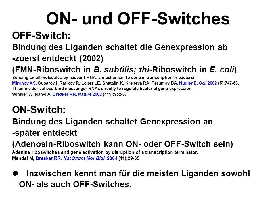 ON- und OFF-Switches OFF-Switch: Bindung des Liganden schaltet die Genexpression ab -zuerst entdeckt (2002) (FMN-Riboswitch in B.