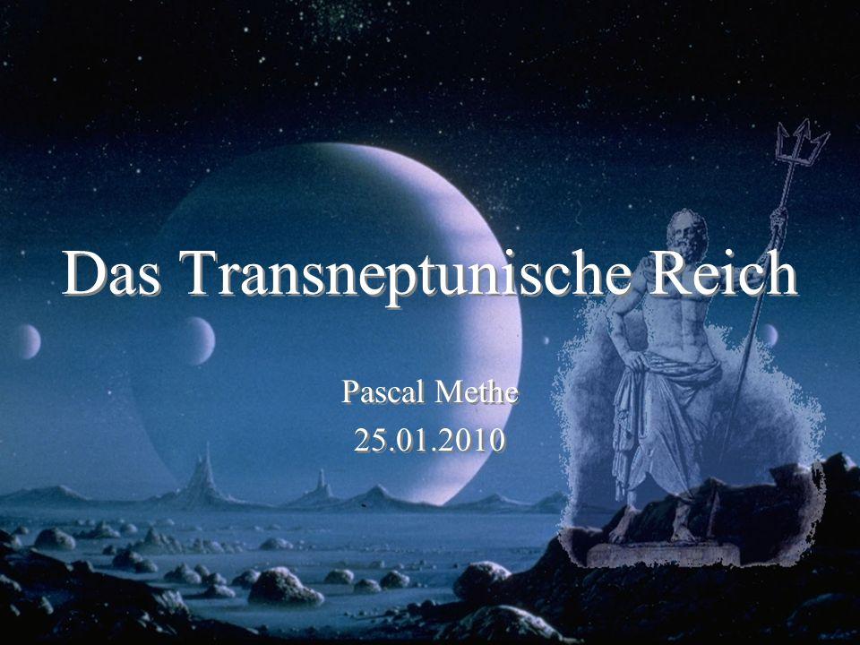 Das Transneptunische Reich Pascal Methe 25.01.2010 Pascal Methe 25.01.2010