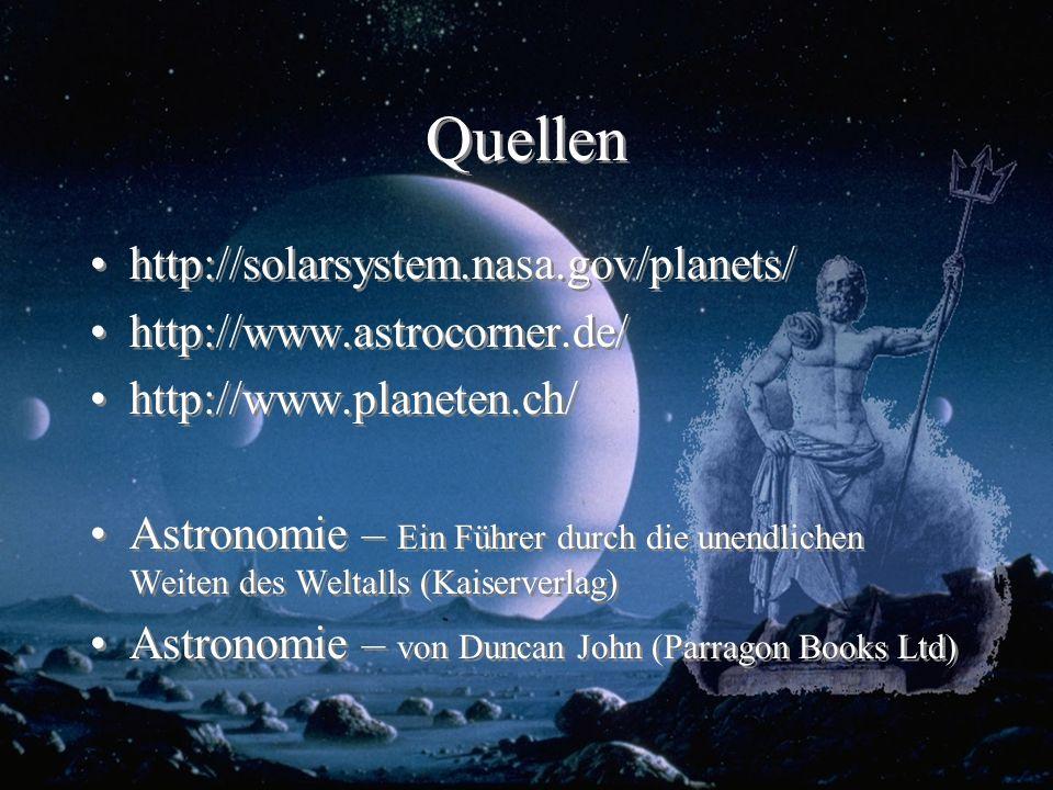 Quellen http://solarsystem.nasa.gov/planets/ http://www.astrocorner.de/ http://www.planeten.ch/ Astronomie – Ein Führer durch die unendlichen Weiten d